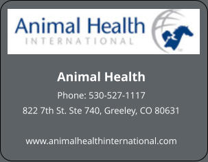 Animal Health Phone: 530-527-1117 822 7th St. Ste 740, Greeley, CO 80631  www.animalhealthinternational.com